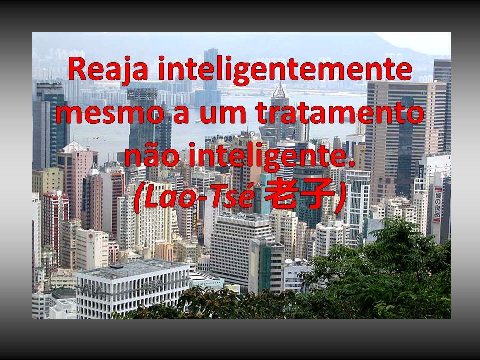 Reaja inteligentemente mesmo a um tratamento não inteligente.