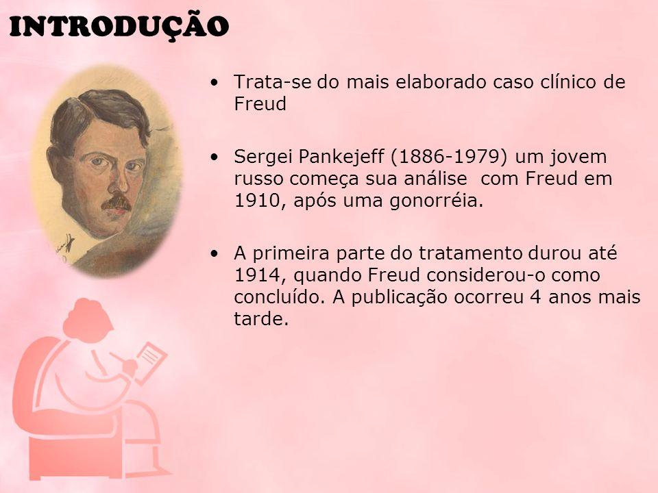 INTRODUÇÃO Trata-se do mais elaborado caso clínico de Freud