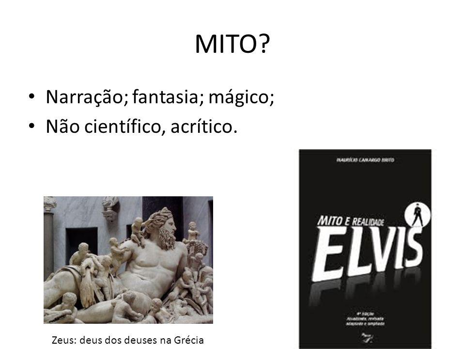 MITO Narração; fantasia; mágico; Não científico, acrítico.