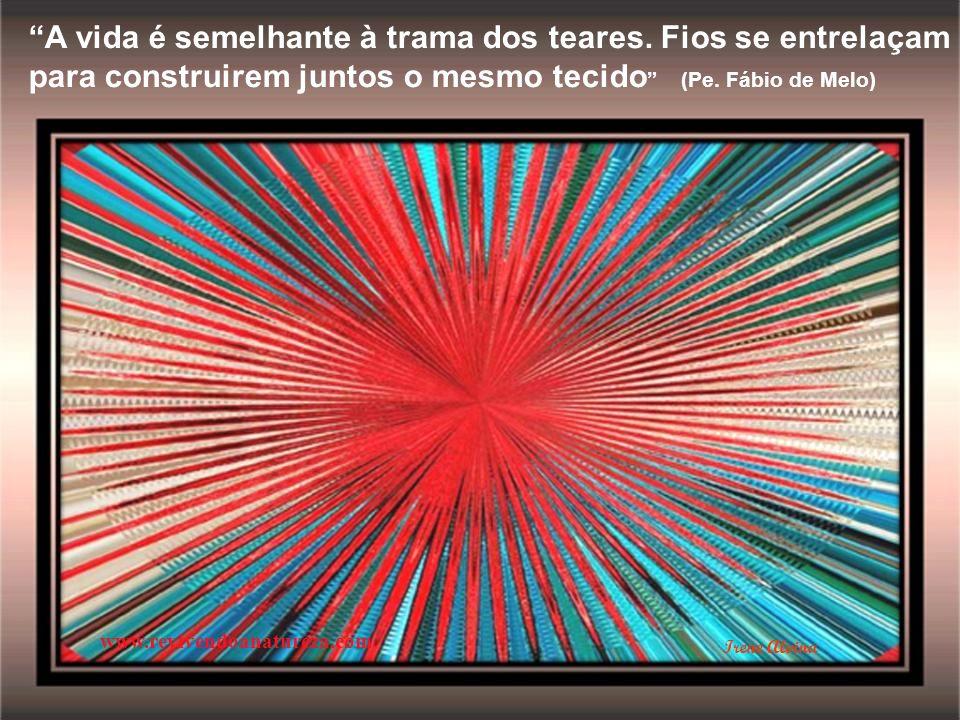 A vida é semelhante à trama dos teares