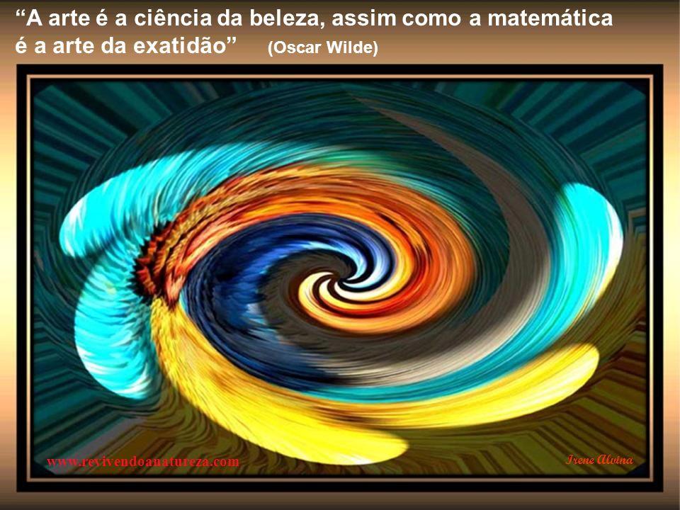 A arte é a ciência da beleza, assim como a matemática