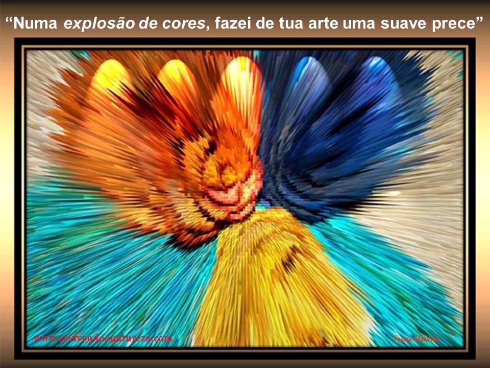 Numa explosão de cores, fazei de tua arte uma suave prece