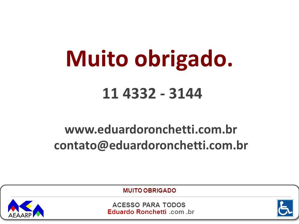 Muito obrigado. 11 4332 - 3144 www.eduardoronchetti.com.br