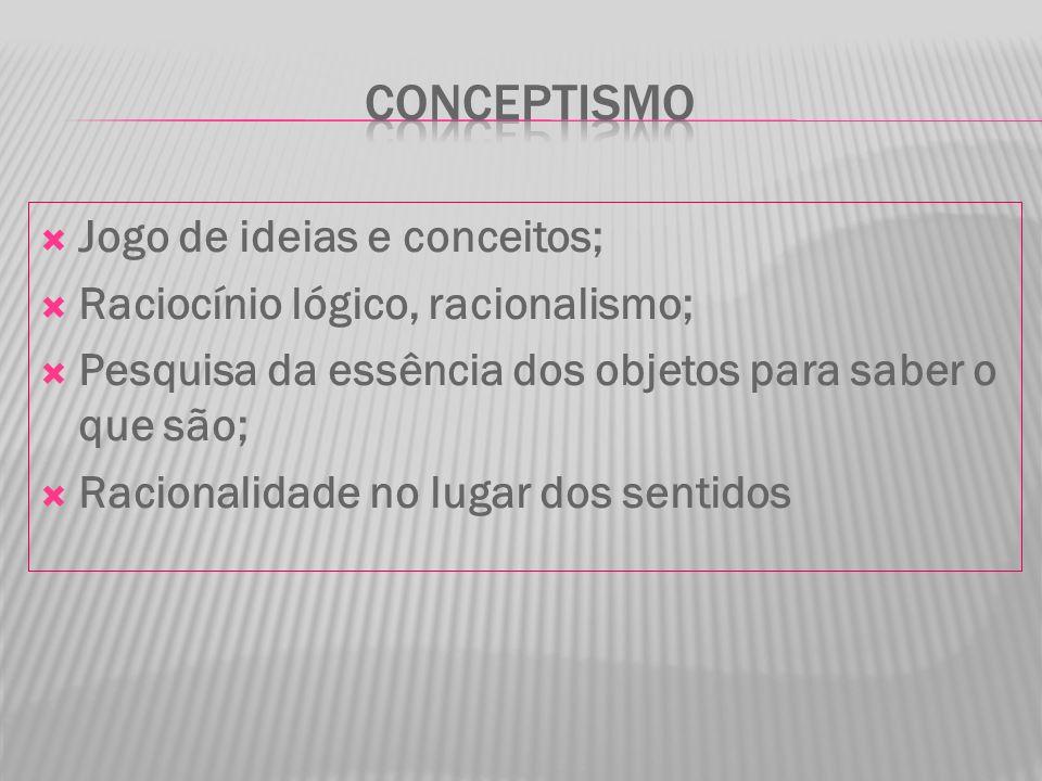 conceptismo Jogo de ideias e conceitos;