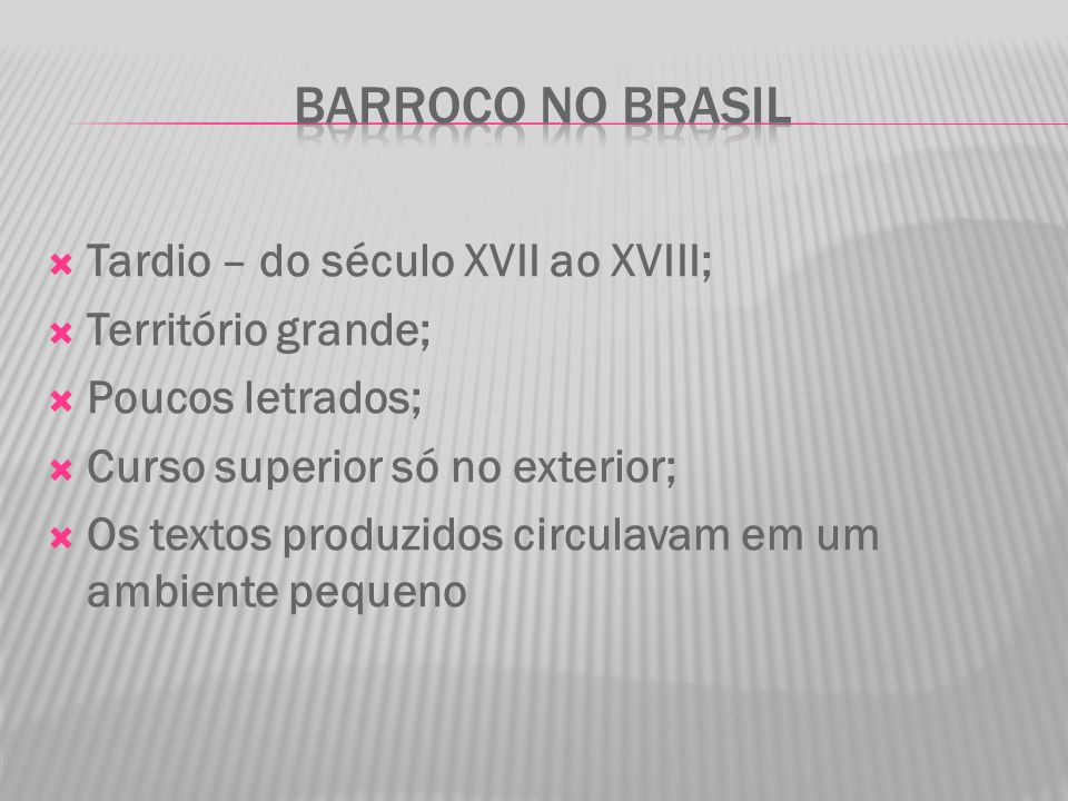 Barroco no brasil Tardio – do século XVII ao XVIII; Território grande;