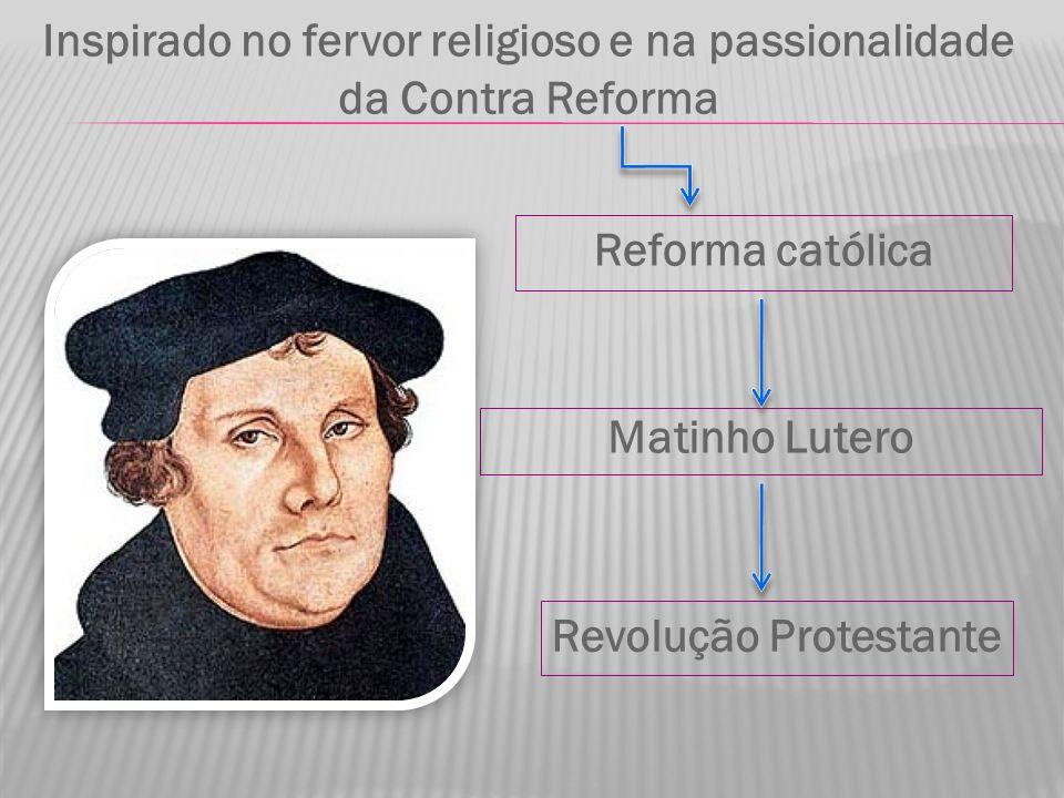 Inspirado no fervor religioso e na passionalidade da Contra Reforma