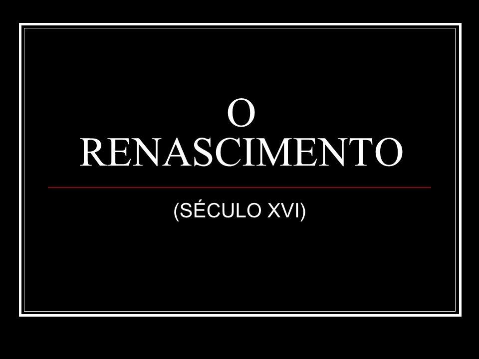 O RENASCIMENTO (SÉCULO XVI)
