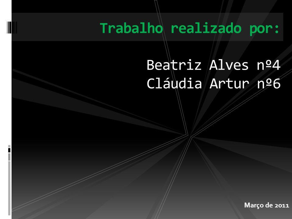 Trabalho realizado por: Beatriz Alves nº4 Cláudia Artur nº6
