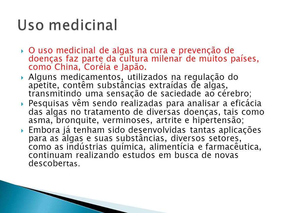 Uso medicinal O uso medicinal de algas na cura e prevenção de doenças faz parte da cultura milenar de muitos países, como China, Coréia e Japão.