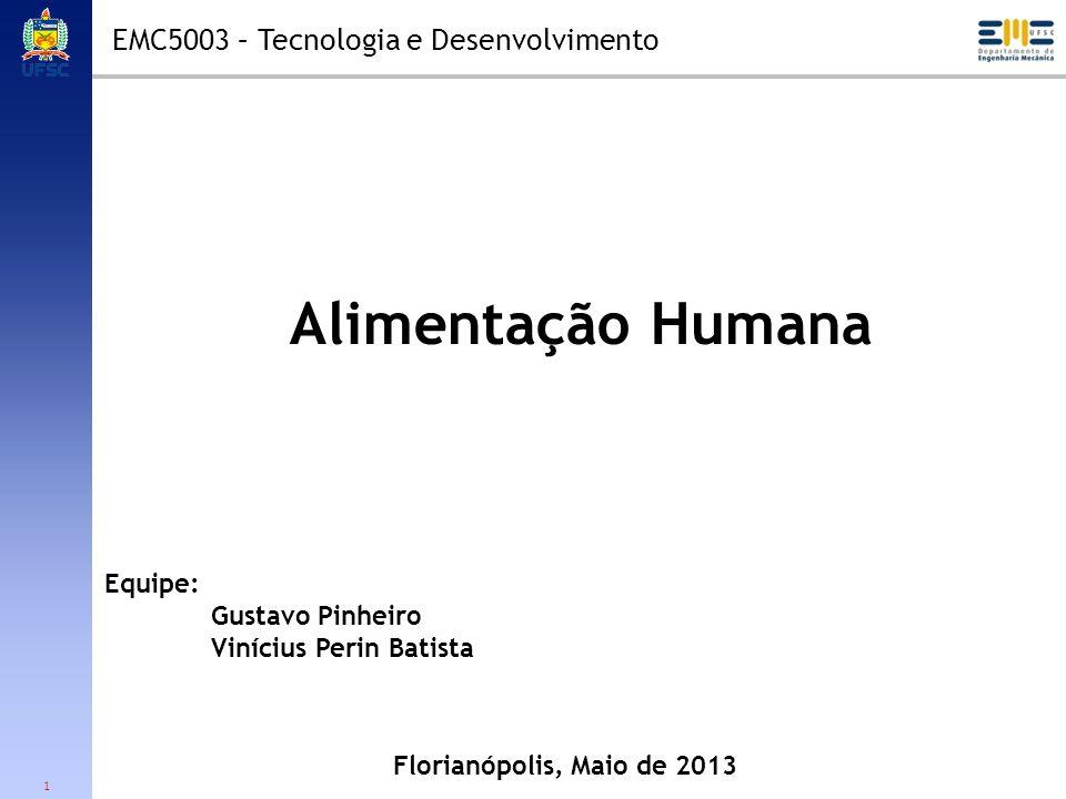 Alimentação Humana EMC5003 – Tecnologia e Desenvolvimento Equipe:
