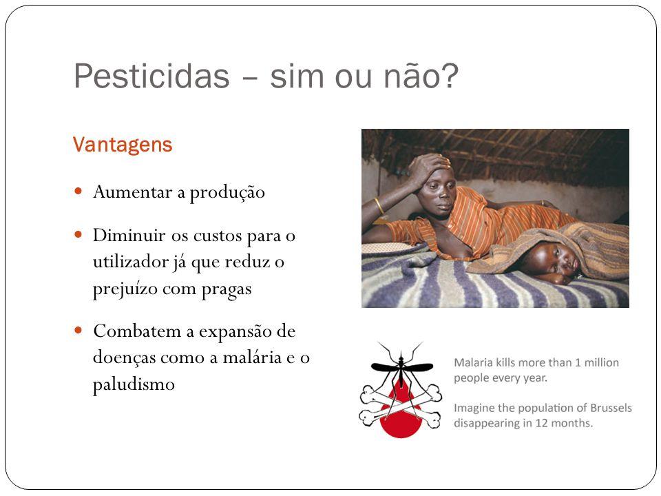 Pesticidas – sim ou não Vantagens Aumentar a produção