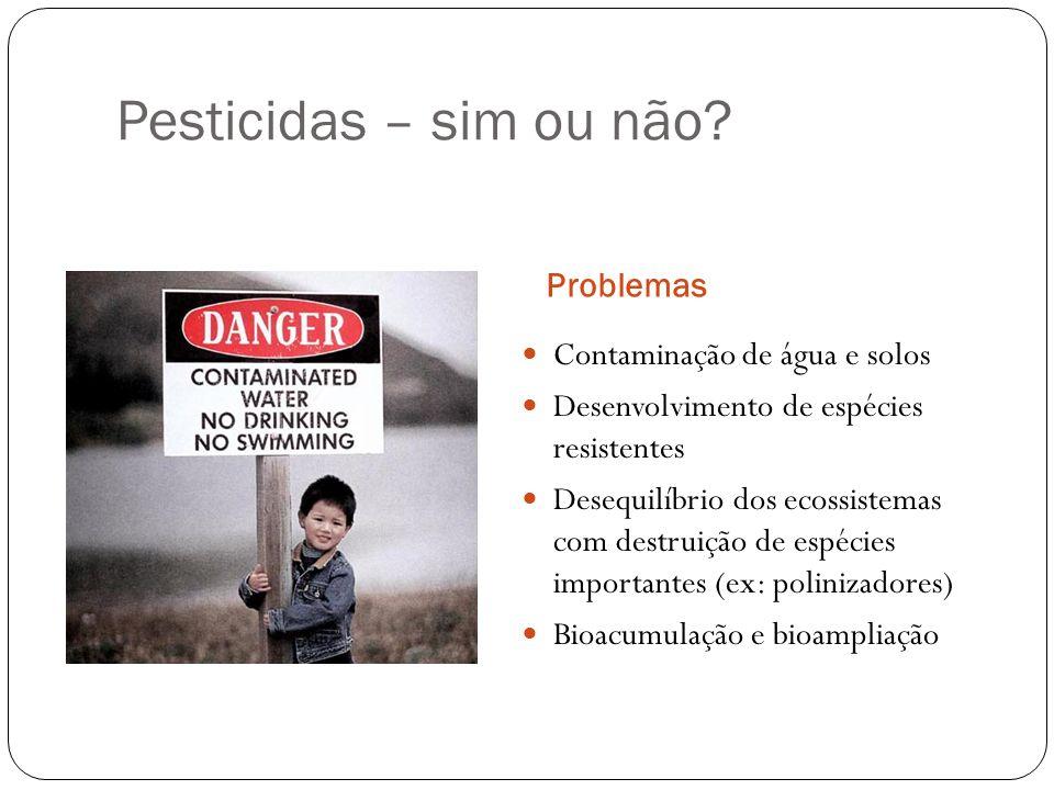 Pesticidas – sim ou não Problemas Contaminação de água e solos