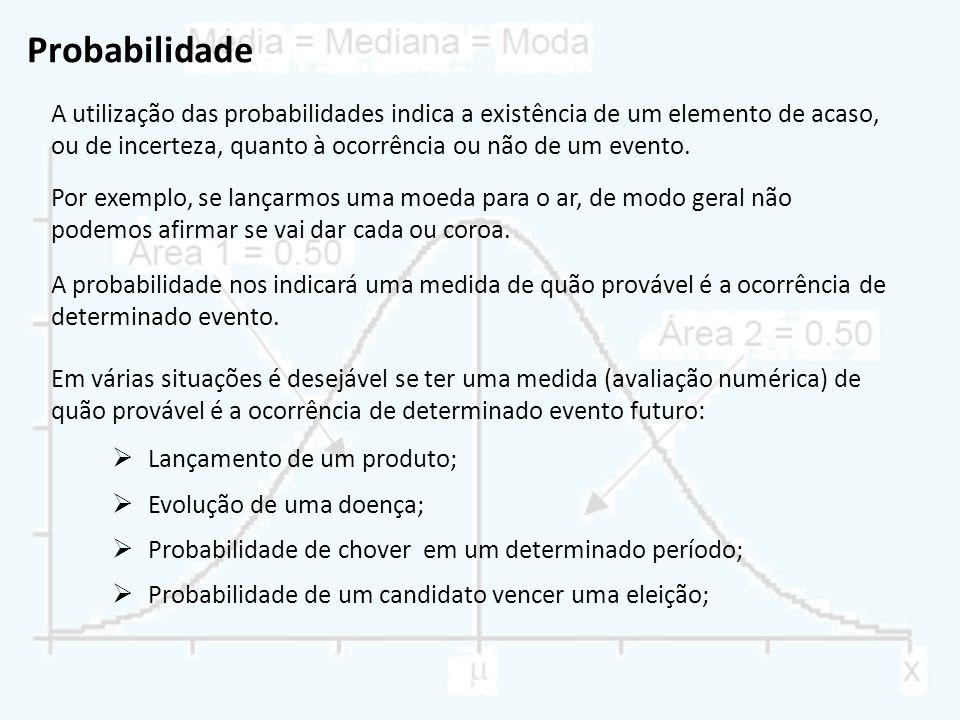 Probabilidade A utilização das probabilidades indica a existência de um elemento de acaso, ou de incerteza, quanto à ocorrência ou não de um evento.