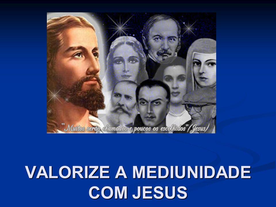 VALORIZE A MEDIUNIDADE COM JESUS