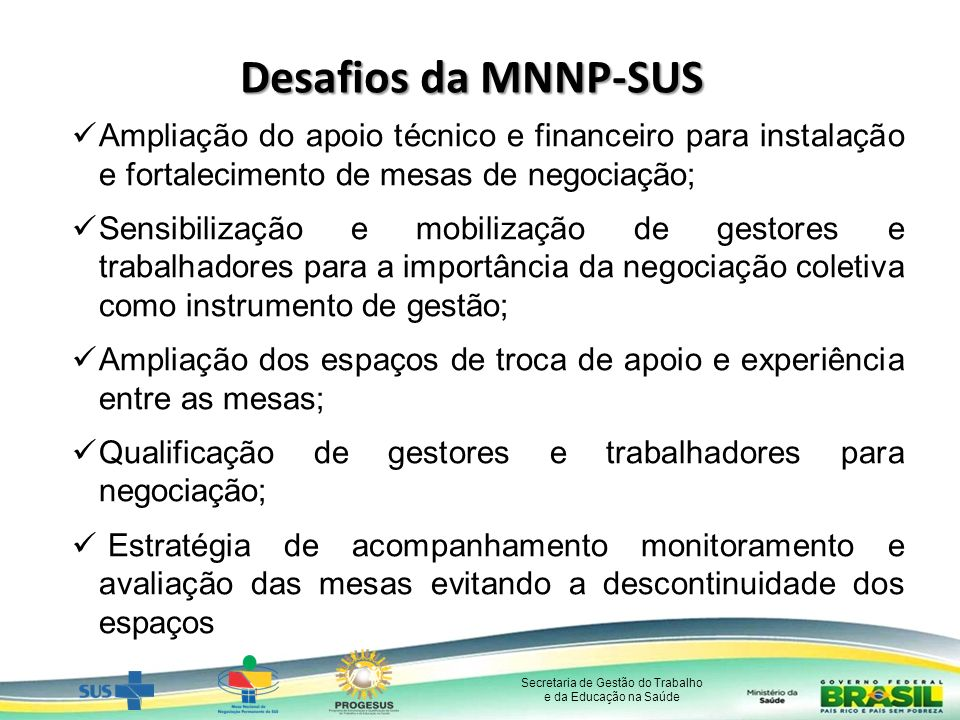 Desafios da MNNP-SUS Ampliação do apoio técnico e financeiro para instalação e fortalecimento de mesas de negociação;
