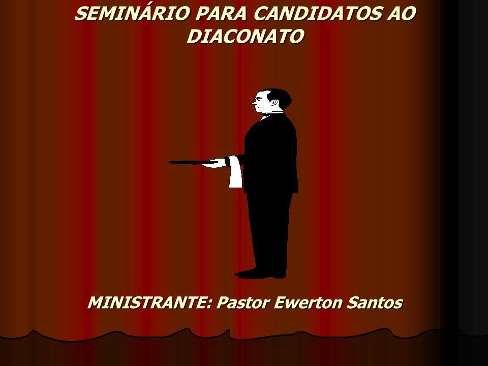 SEMINÁRIO PARA CANDIDATOS AO DIACONATO MINISTRANTE: Pastor Ewerton Santos