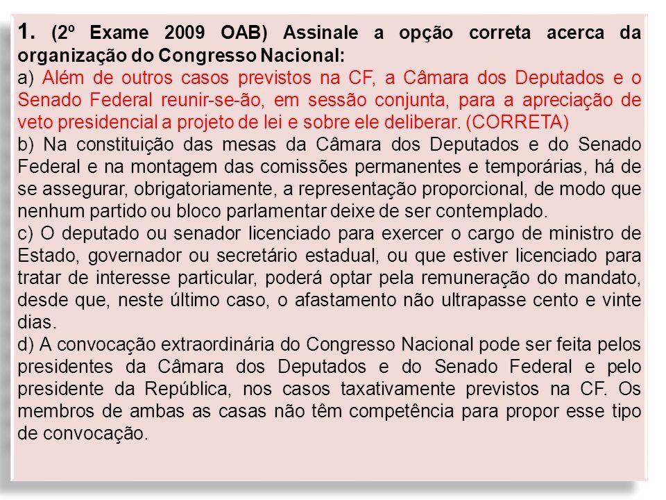 1. (2º Exame 2009 OAB) Assinale a opção correta acerca da organização do Congresso Nacional: