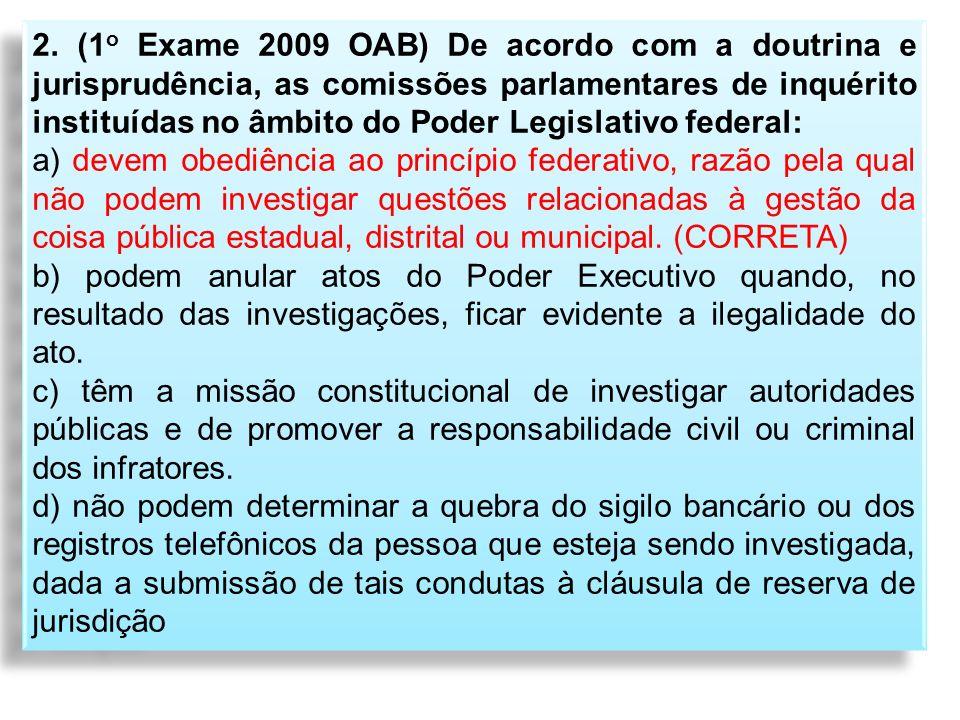 2. (1o Exame 2009 OAB) De acordo com a doutrina e jurisprudência, as comissões parlamentares de inquérito instituídas no âmbito do Poder Legislativo federal: