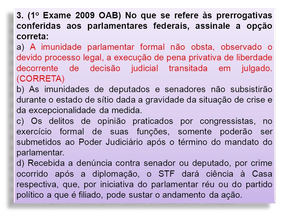3. (1o Exame 2009 OAB) No que se refere às prerrogativas conferidas aos parlamentares federais, assinale a opção correta: