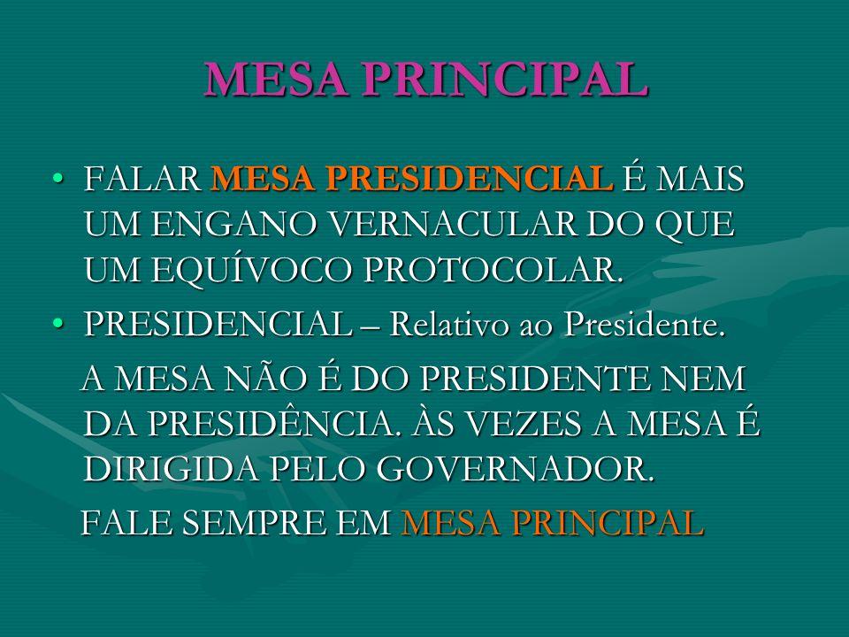 MESA PRINCIPAL FALAR MESA PRESIDENCIAL É MAIS UM ENGANO VERNACULAR DO QUE UM EQUÍVOCO PROTOCOLAR. PRESIDENCIAL – Relativo ao Presidente.