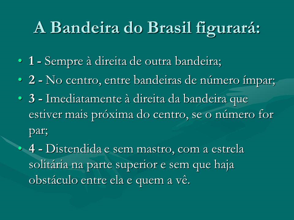 A Bandeira do Brasil figurará: