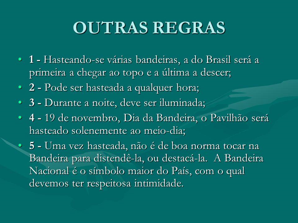 OUTRAS REGRAS 1 - Hasteando-se várias bandeiras, a do Brasil será a primeira a chegar ao topo e a última a descer;