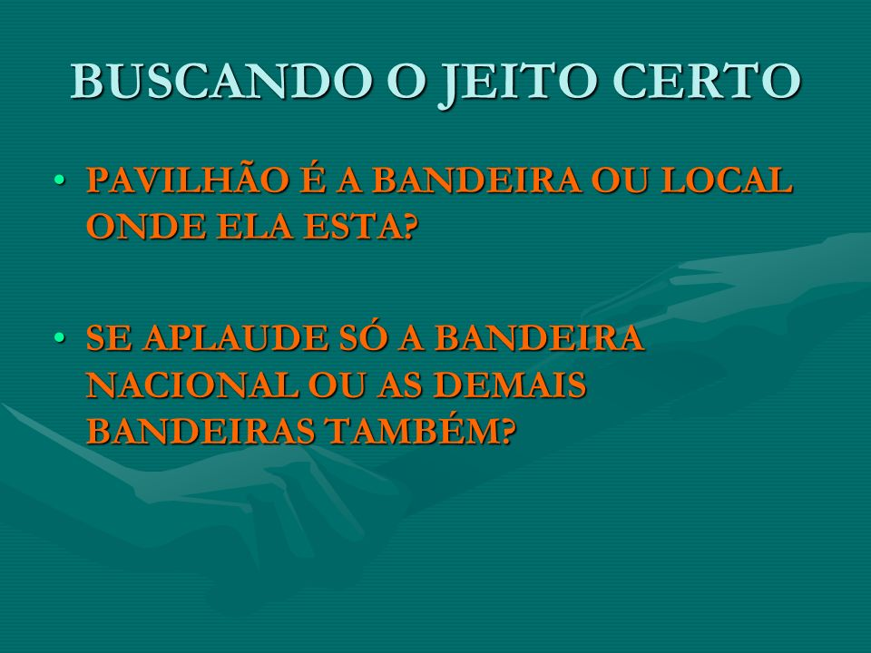 BUSCANDO O JEITO CERTO PAVILHÃO É A BANDEIRA OU LOCAL ONDE ELA ESTA