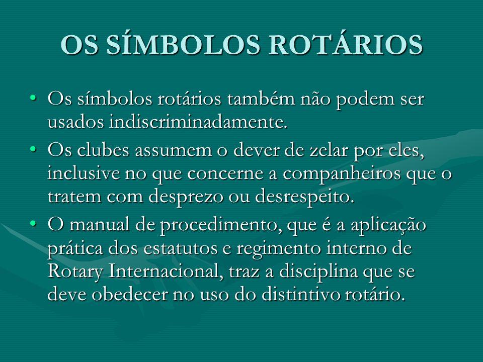 OS SÍMBOLOS ROTÁRIOS Os símbolos rotários também não podem ser usados indiscriminadamente.
