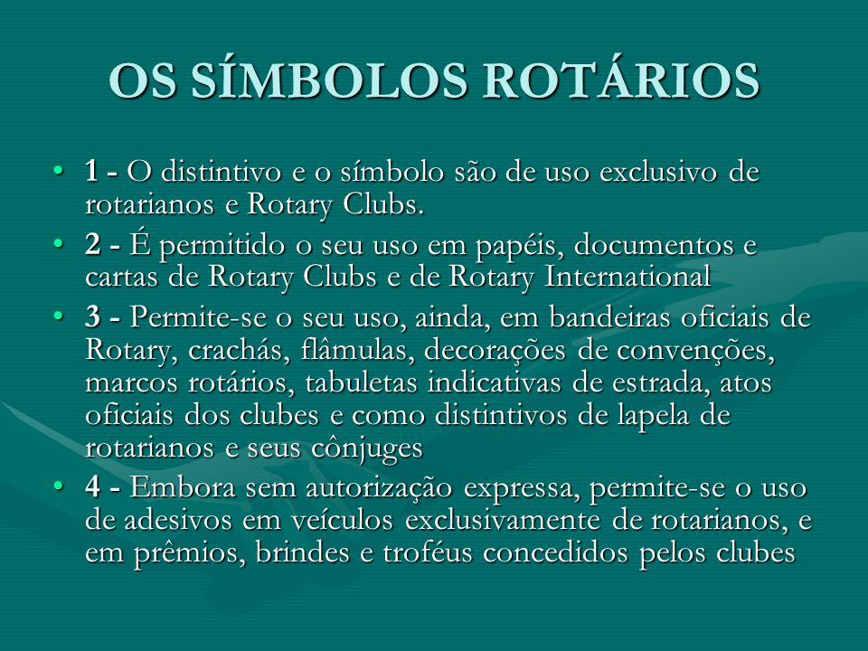 OS SÍMBOLOS ROTÁRIOS 1 - O distintivo e o símbolo são de uso exclusivo de rotarianos e Rotary Clubs.