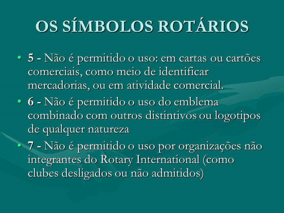OS SÍMBOLOS ROTÁRIOS 5 - Não é permitido o uso: em cartas ou cartões comerciais, como meio de identificar mercadorias, ou em atividade comercial.