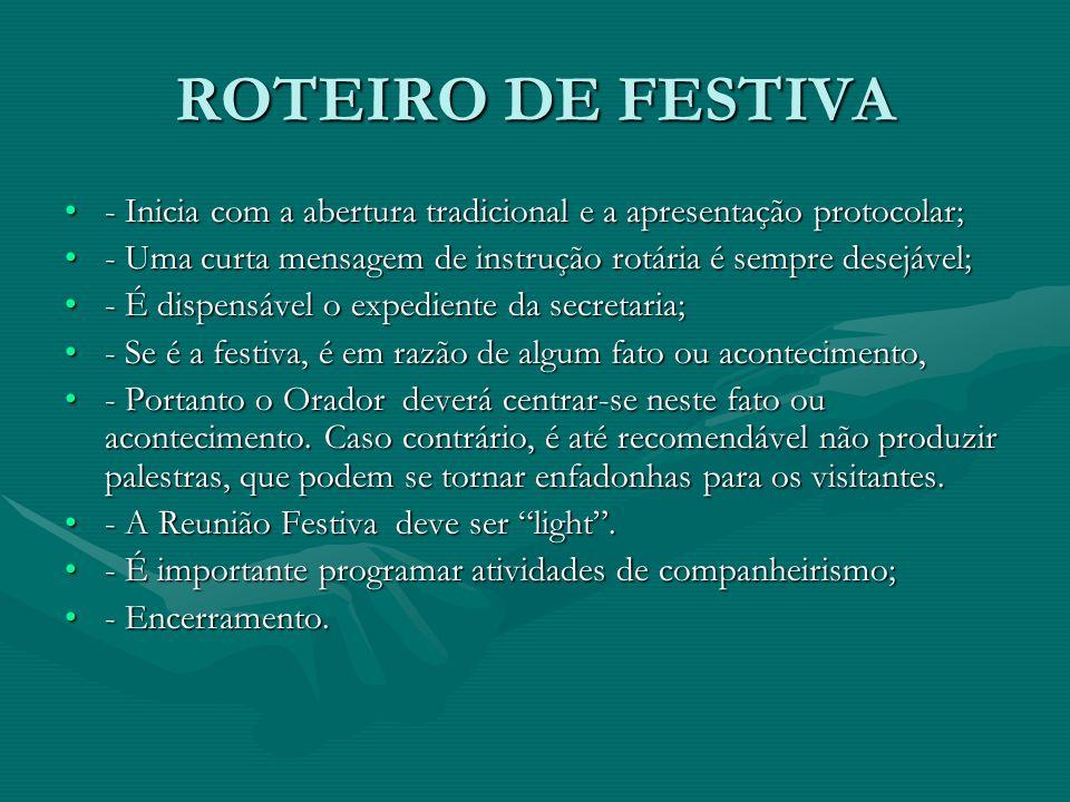 ROTEIRO DE FESTIVA - Inicia com a abertura tradicional e a apresentação protocolar; - Uma curta mensagem de instrução rotária é sempre desejável;