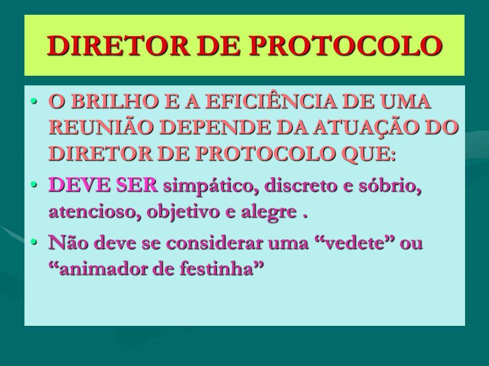 DIRETOR DE PROTOCOLO O BRILHO E A EFICIÊNCIA DE UMA REUNIÃO DEPENDE DA ATUAÇÃO DO DIRETOR DE PROTOCOLO QUE: