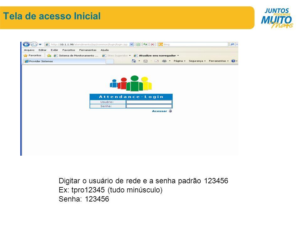 Tela de acesso Inicial Digitar o usuário de rede e a senha padrão 123456. Ex: tpro12345 (tudo minúsculo)