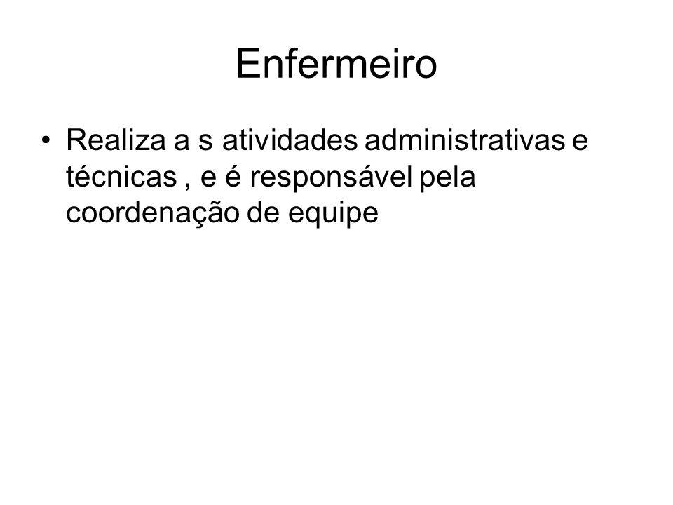 Enfermeiro Realiza a s atividades administrativas e técnicas , e é responsável pela coordenação de equipe.