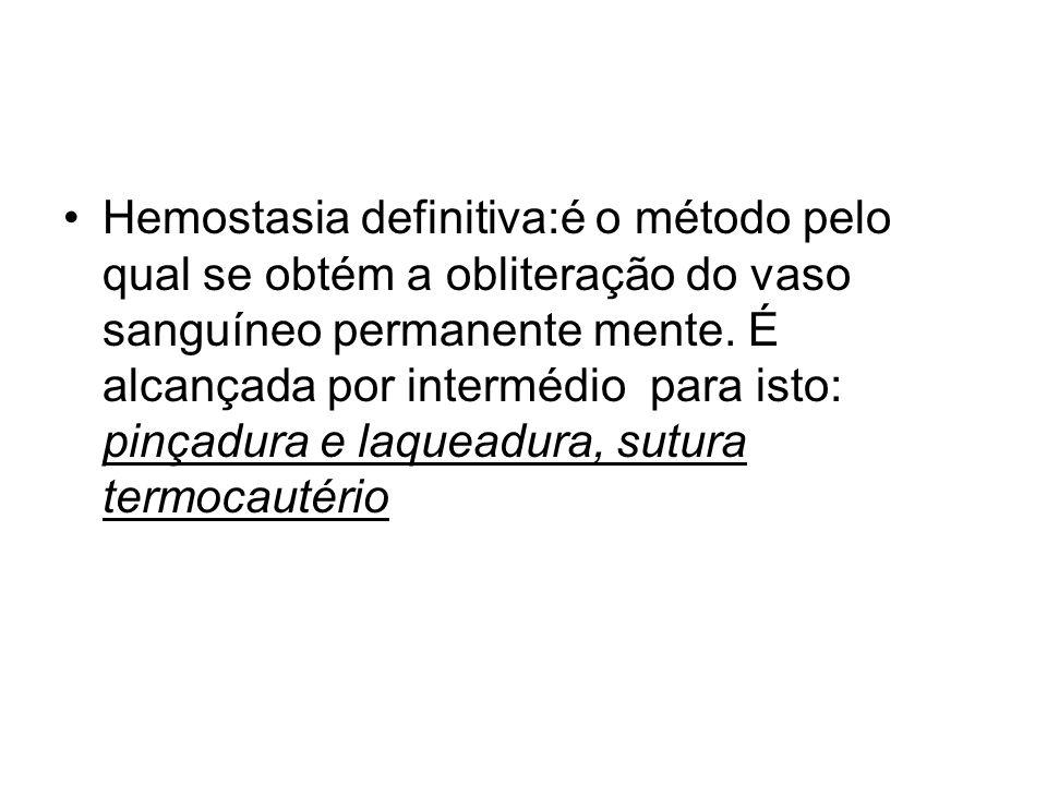 Hemostasia definitiva:é o método pelo qual se obtém a obliteração do vaso sanguíneo permanente mente.