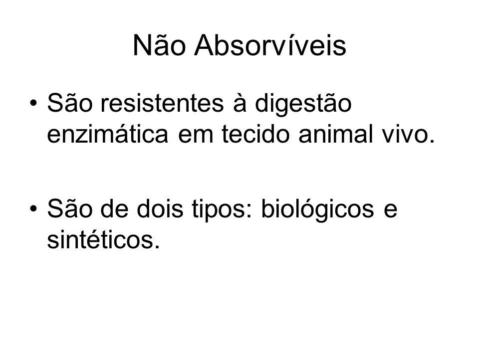 Não Absorvíveis São resistentes à digestão enzimática em tecido animal vivo.