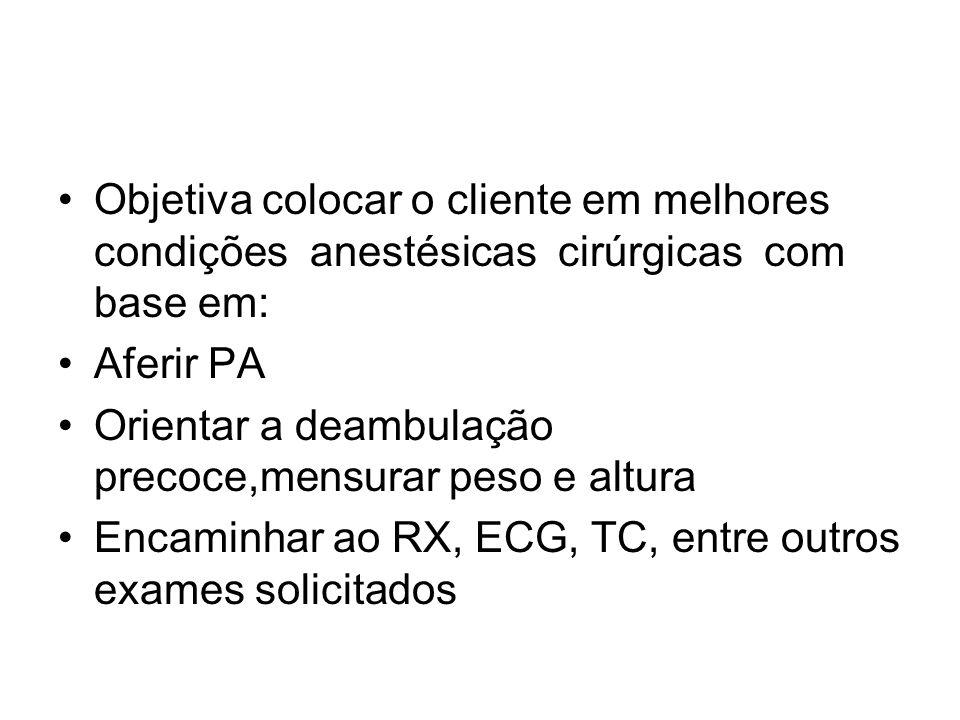 Objetiva colocar o cliente em melhores condições anestésicas cirúrgicas com base em: