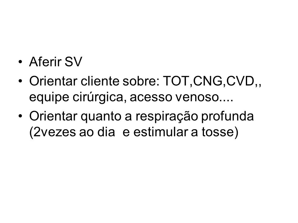 Aferir SV Orientar cliente sobre: TOT,CNG,CVD,, equipe cirúrgica, acesso venoso....