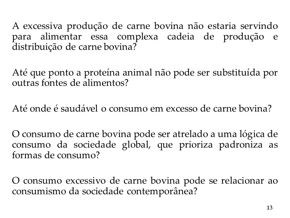 A excessiva produção de carne bovina não estaria servindo para alimentar essa complexa cadeia de produção e distribuição de carne bovina