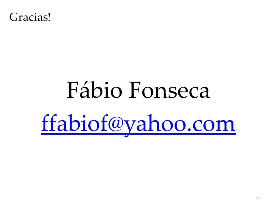 Gracias! Fábio Fonseca ffabiof@yahoo.com