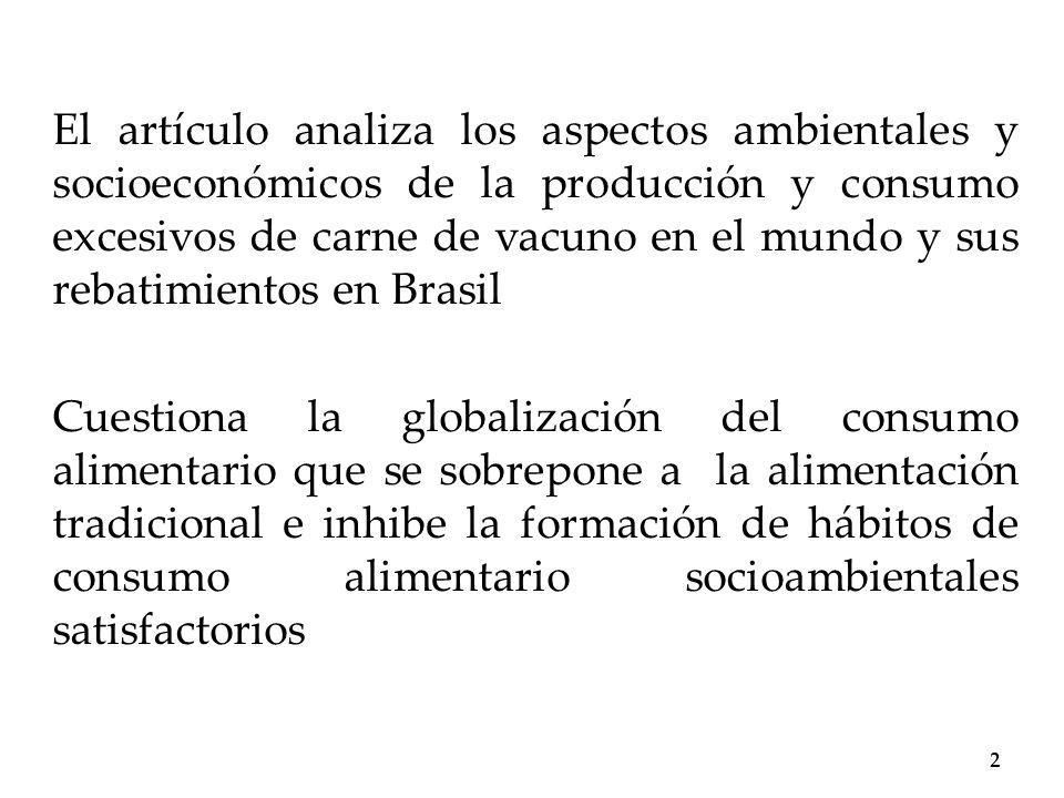 El artículo analiza los aspectos ambientales y socioeconómicos de la producción y consumo excesivos de carne de vacuno en el mundo y sus rebatimientos en Brasil