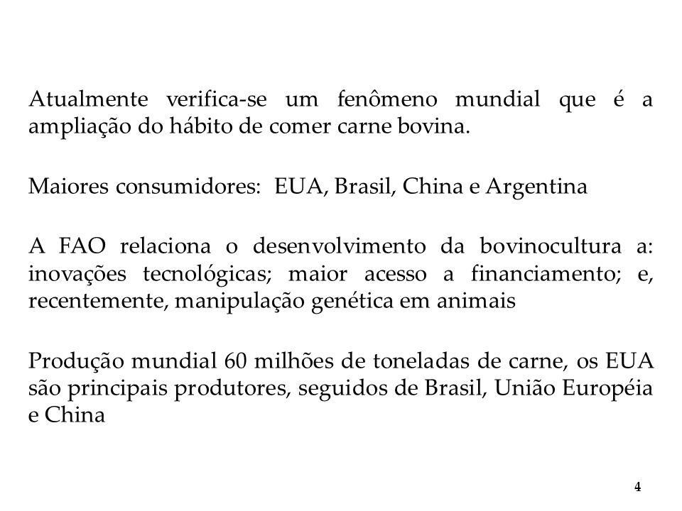 Atualmente verifica-se um fenômeno mundial que é a ampliação do hábito de comer carne bovina.