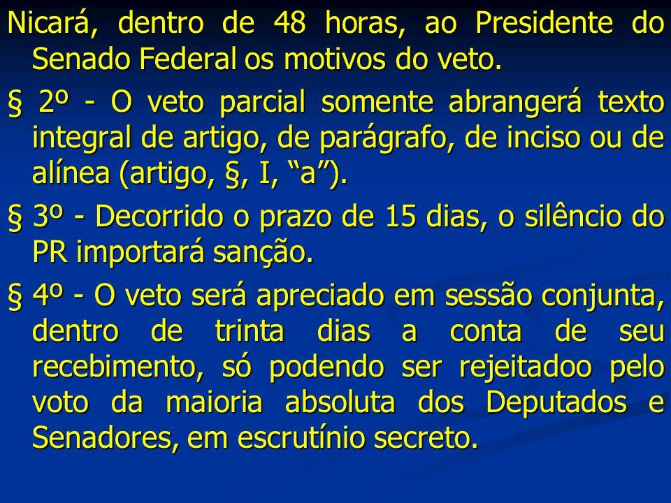 Nicará, dentro de 48 horas, ao Presidente do Senado Federal os motivos do veto.