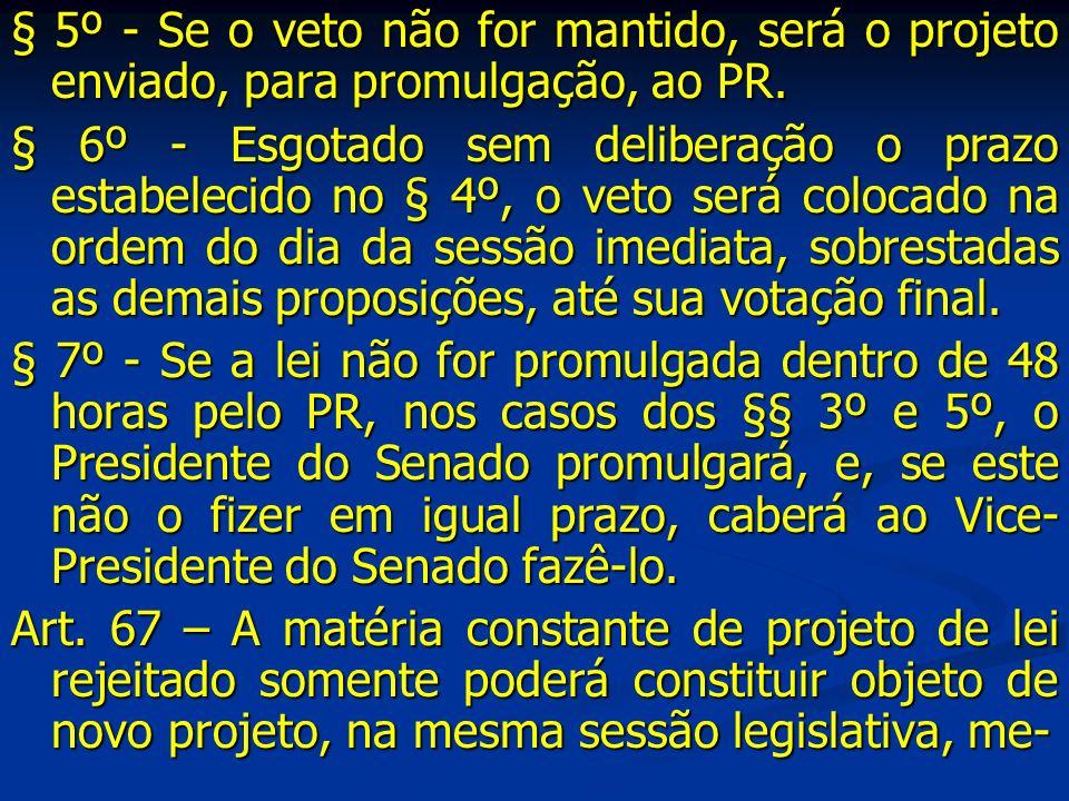 § 5º - Se o veto não for mantido, será o projeto enviado, para promulgação, ao PR.