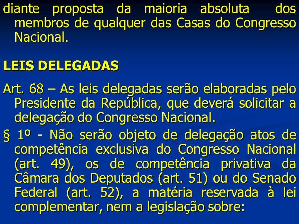 diante proposta da maioria absoluta dos membros de qualquer das Casas do Congresso Nacional.