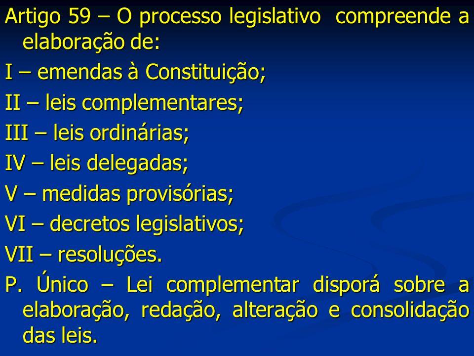 Artigo 59 – O processo legislativo compreende a elaboração de: