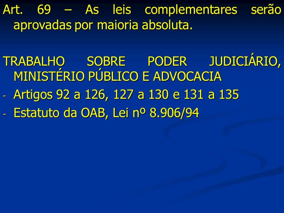 Art. 69 – As leis complementares serão aprovadas por maioria absoluta.