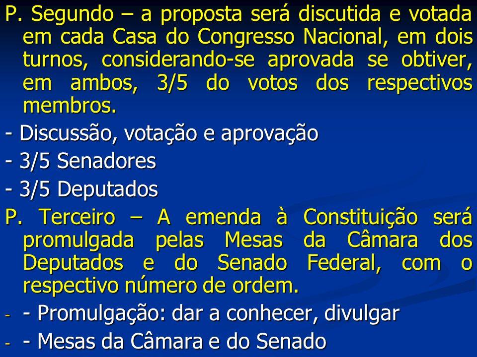 P. Segundo – a proposta será discutida e votada em cada Casa do Congresso Nacional, em dois turnos, considerando-se aprovada se obtiver, em ambos, 3/5 do votos dos respectivos membros.