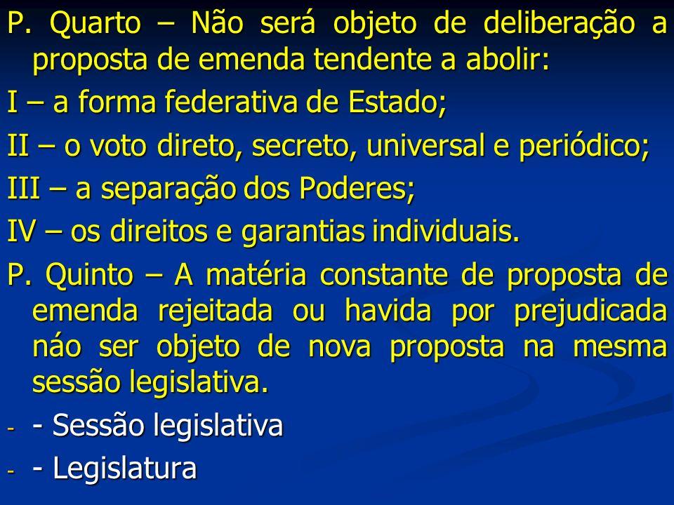 P. Quarto – Não será objeto de deliberação a proposta de emenda tendente a abolir: