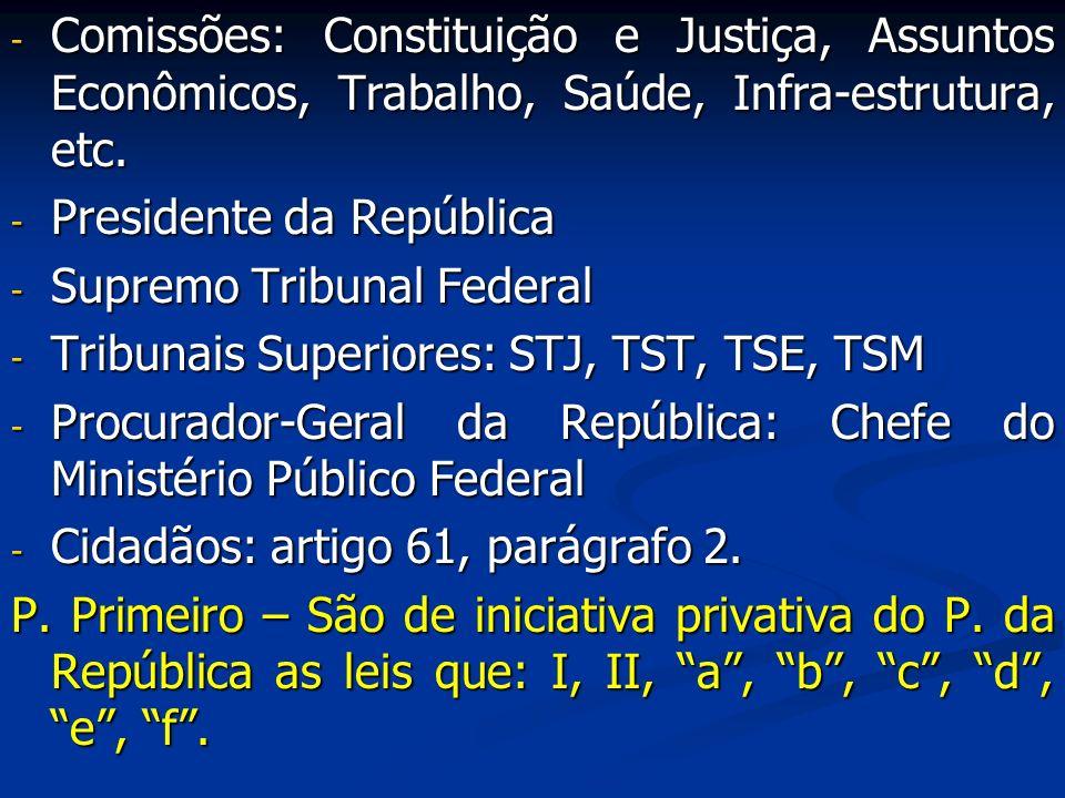Comissões: Constituição e Justiça, Assuntos Econômicos, Trabalho, Saúde, Infra-estrutura, etc.